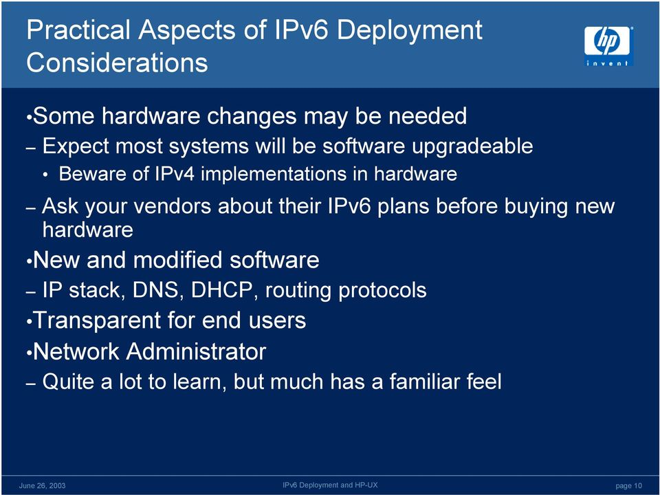 their IPv6 plans before buying new hardware New and modified software IP stack, DNS, DHCP, routing