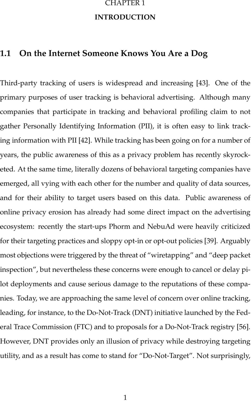 Although many companies that participate in tracking and behavioral profiling claim to not gather Personally Identifying Information (PII), it is often easy to link tracking information with PII [42].