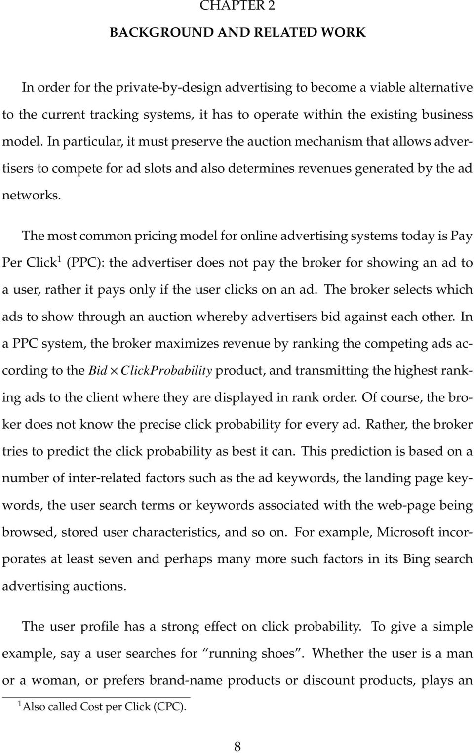 The most common pricing model for online advertising systems today is Pay Per Click 1 (PPC): the advertiser does not pay the broker for showing an ad to a user, rather it pays only if the user clicks