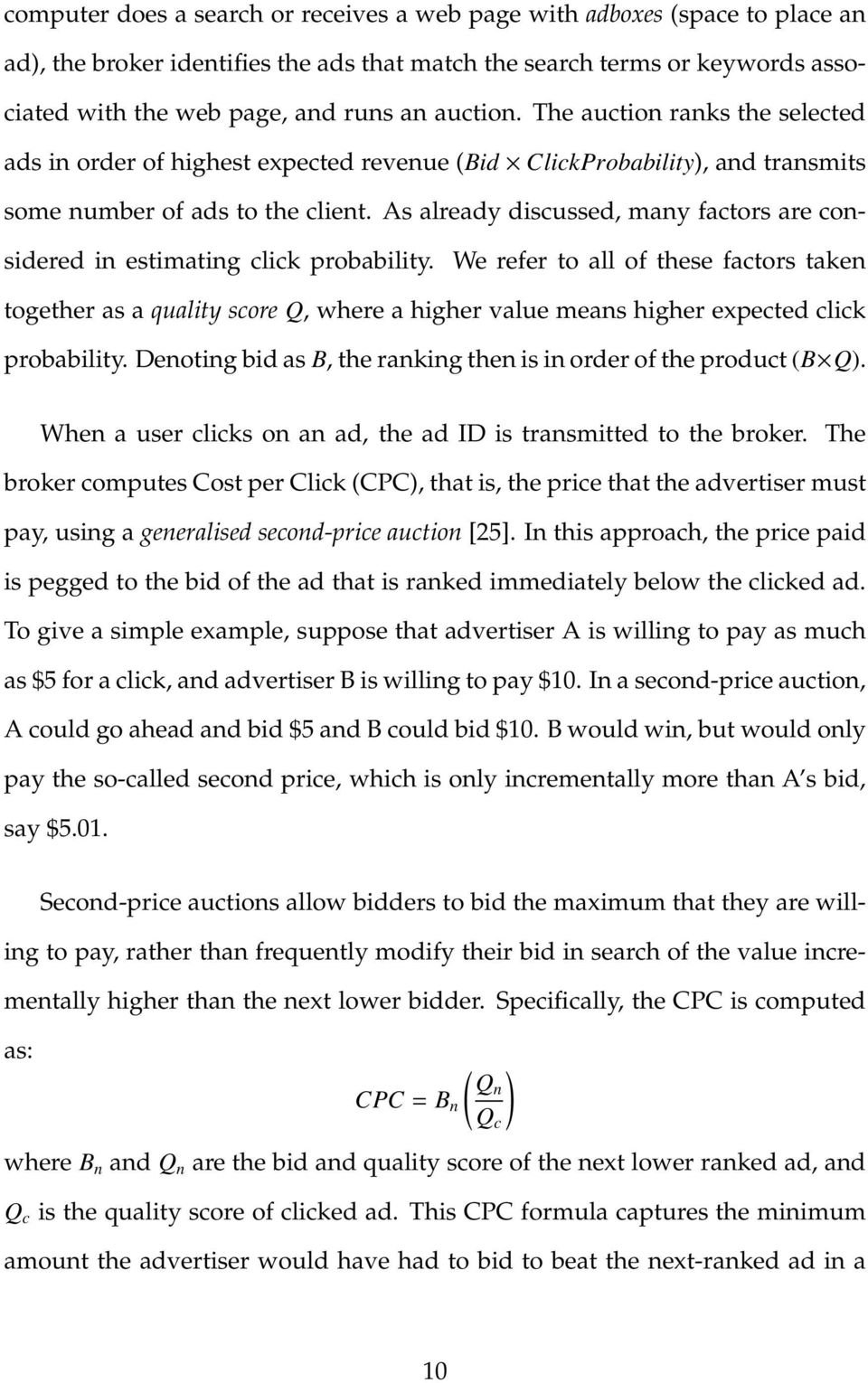 As already discussed, many factors are considered in estimating click probability.