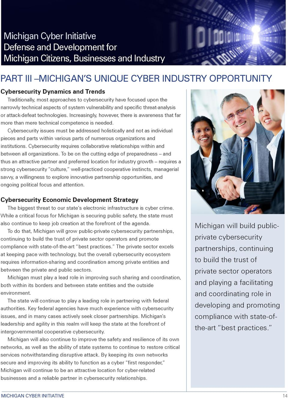 Cybersecurity issues must be addressed holistically and not as individual pieces and parts within various parts of numerous organizations and institutions.