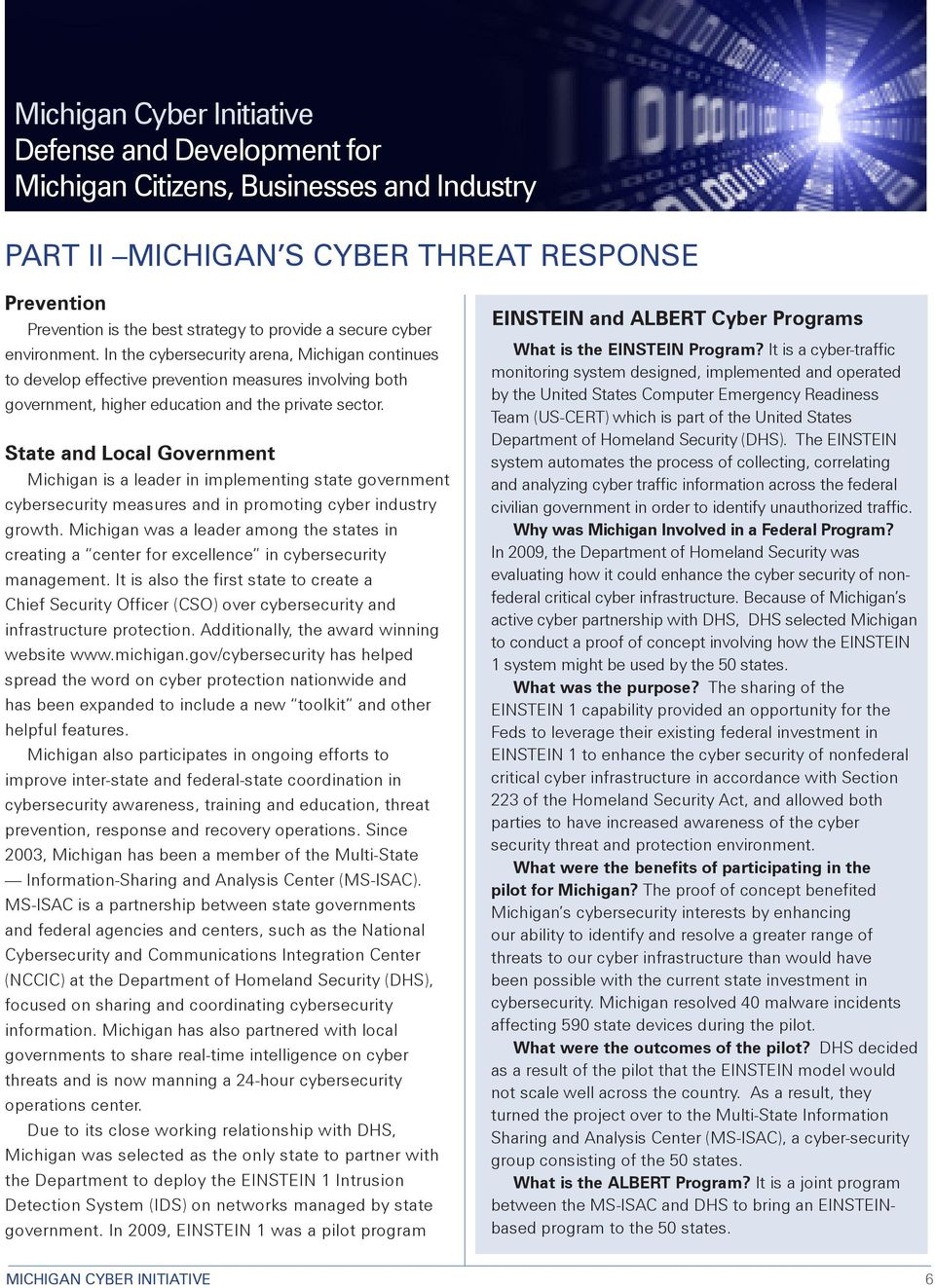 State and Local Government Michigan is a leader in implementing state government cybersecurity measures and in promoting cyber industry growth.