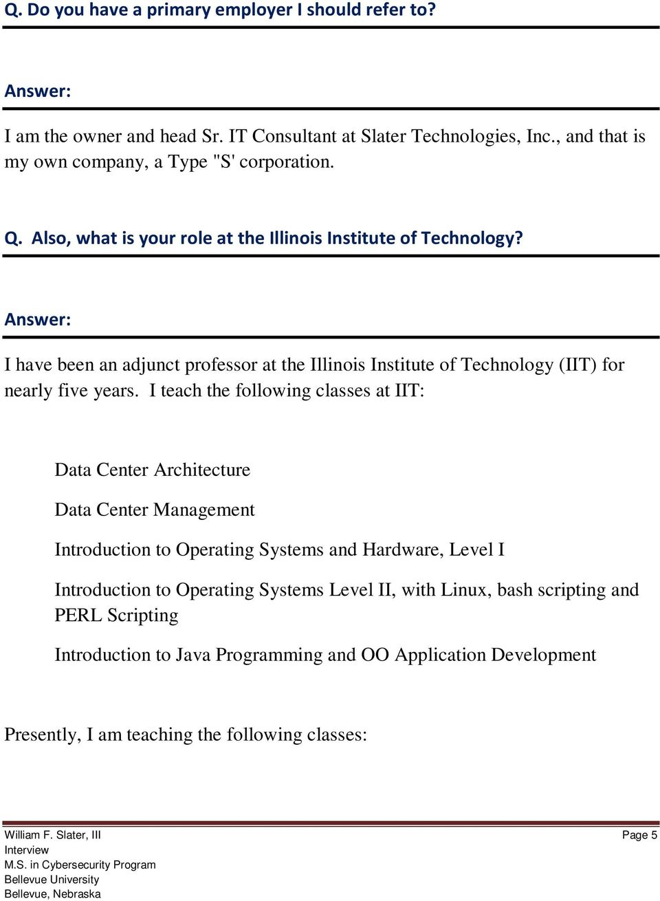 I teach the following classes at IIT: Data Center Architecture Data Center Management Introduction to Operating Systems and Hardware, Level I Introduction to Operating Systems