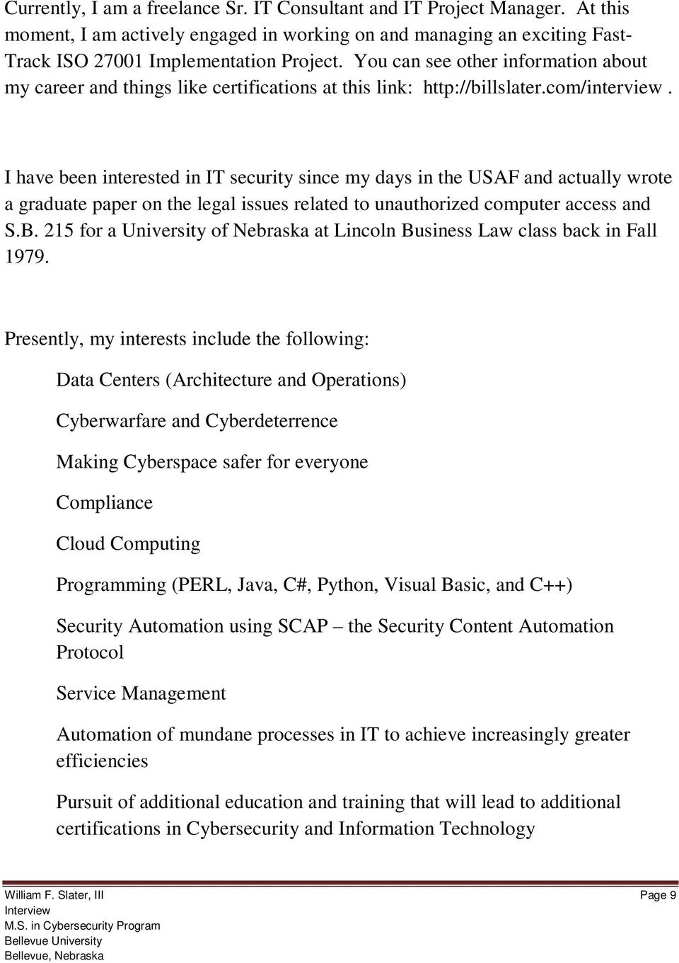 I have been interested in IT security since my days in the USAF and actually wrote a graduate paper on the legal issues related to unauthorized computer access and S.B.