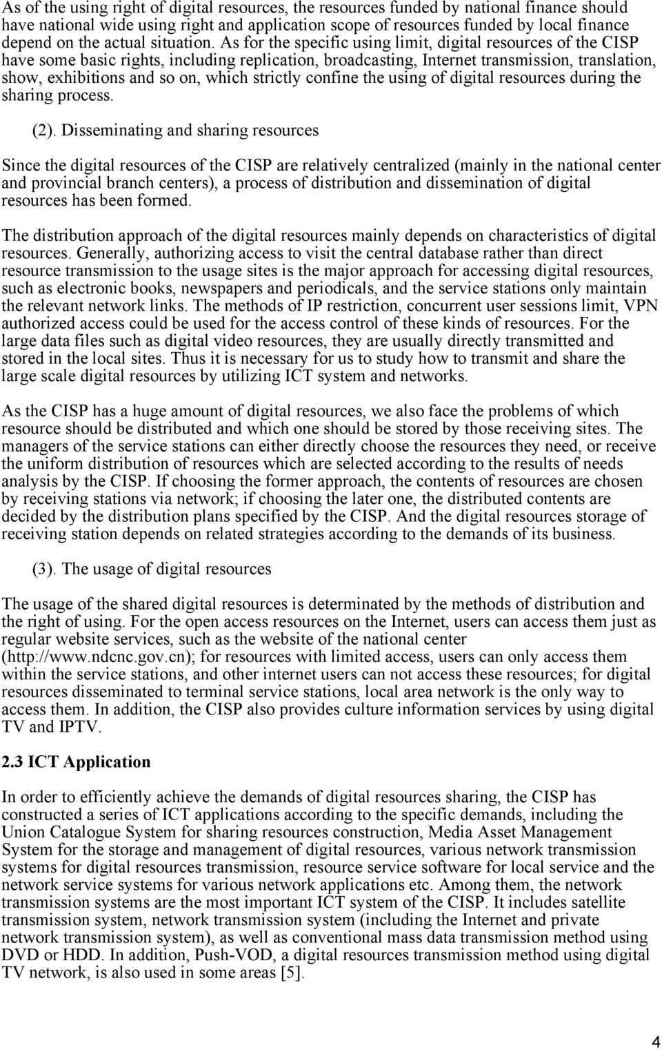 As for the specific using limit, digital resources of the CISP have some basic rights, including replication, broadcasting, Internet transmission, translation, show, exhibitions and so on, which