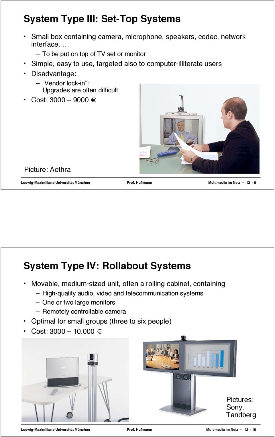 Hußmann Multimedia im Netz 12-9 System Type IV: Rollabout Systems Movable, medium-sized unit, often a rolling cabinet, containing High-quality audio, video and telecommunication systems One