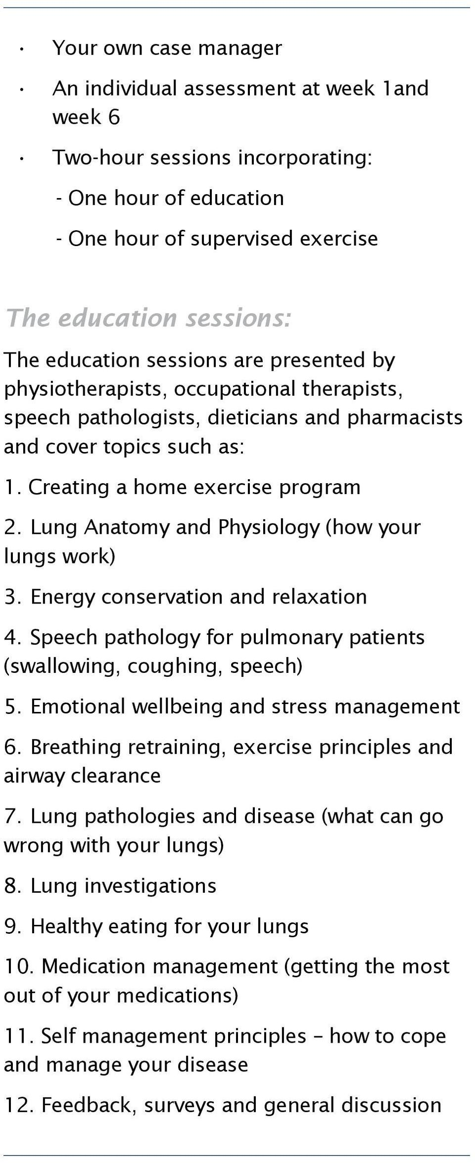 Lung Anatomy and Physiology (how your lungs work) 3. Energy conservation and relaxation 4. Speech pathology for pulmonary patients (swallowing, coughing, speech) 5.