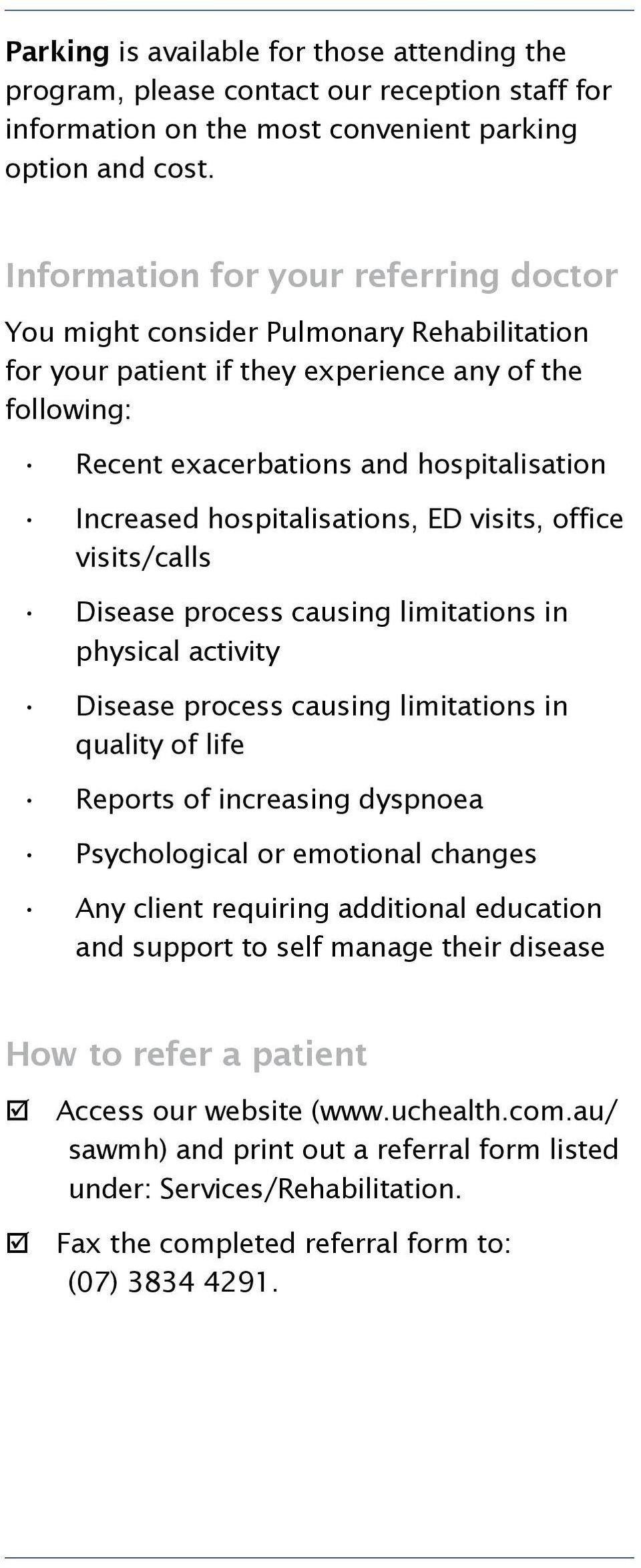 hospitalisations, ED visits, office visits/calls Disease process causing limitations in physical activity Disease process causing limitations in quality of life Reports of increasing dyspnoea
