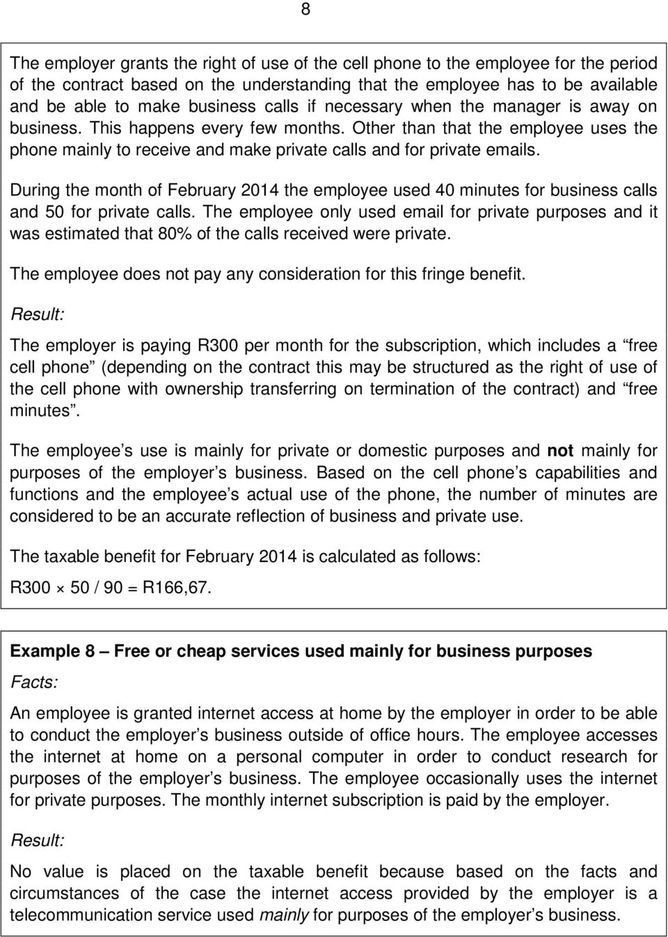 During the month of February 2014 the employee used 40 minutes for business calls and 50 for private calls.