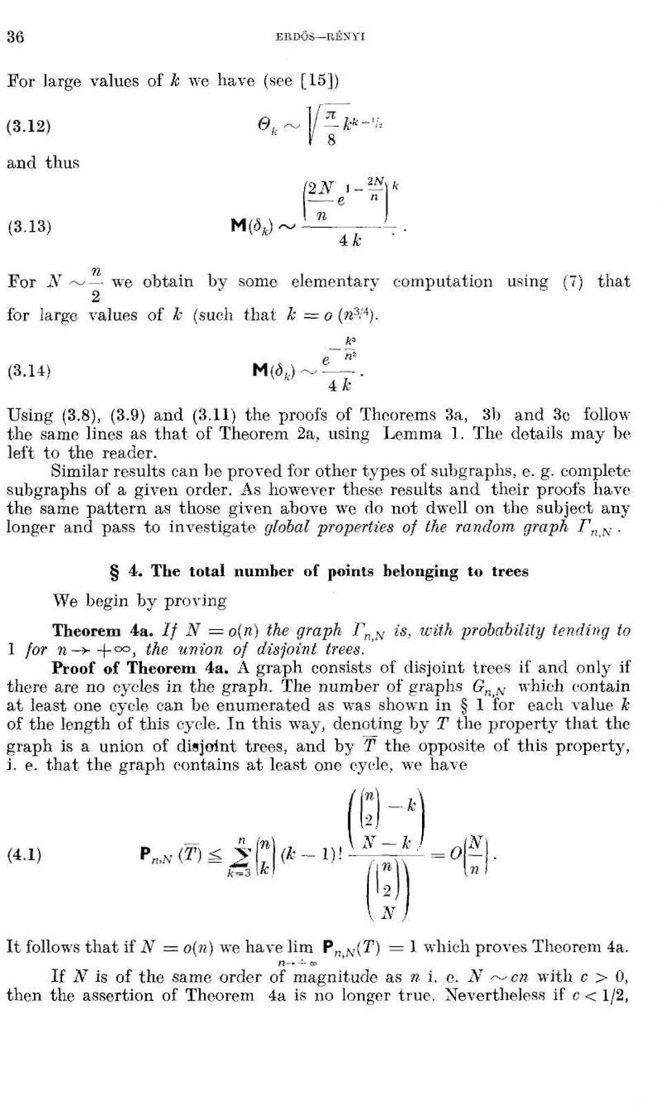 11) the proofs of Theorems 3a, 3b ad 3c follow the same lies as that of Theorem a, usig Lemma 1. The details may be left to the reader. Similar results ca be proved for other types of subgraphs, e. g.