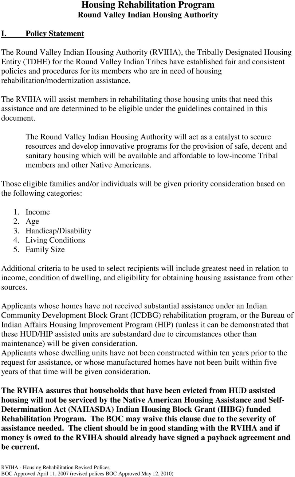 The RVIHA will assist members in rehabilitating those housing units that need this assistance and are determined to be eligible under the guidelines contained in this document.