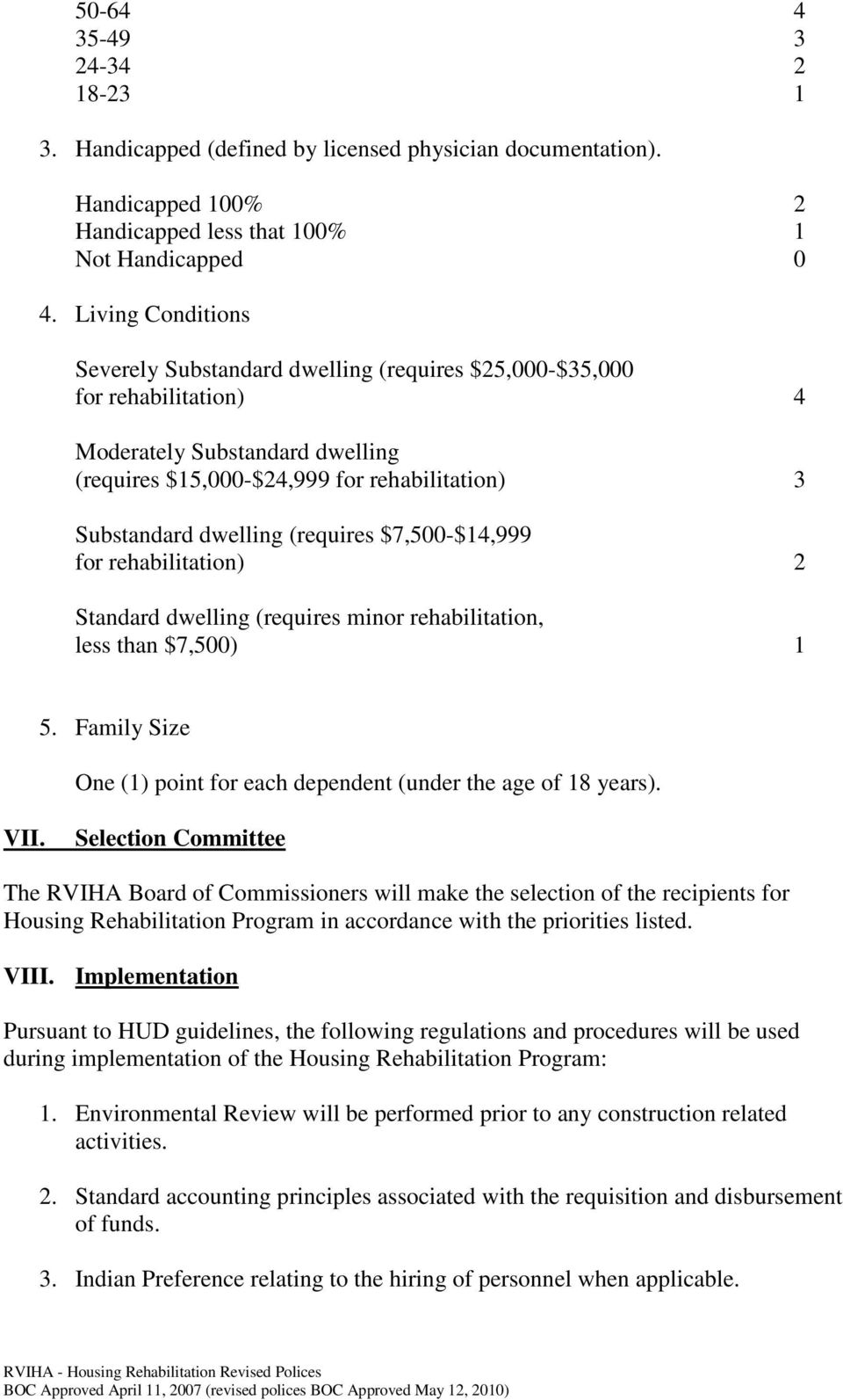 (requires $7,500-$14,999 for rehabilitation) 2 Standard dwelling (requires minor rehabilitation, less than $7,500) 1 5. Family Size One (1) point for each dependent (under the age of 18 years). VII.
