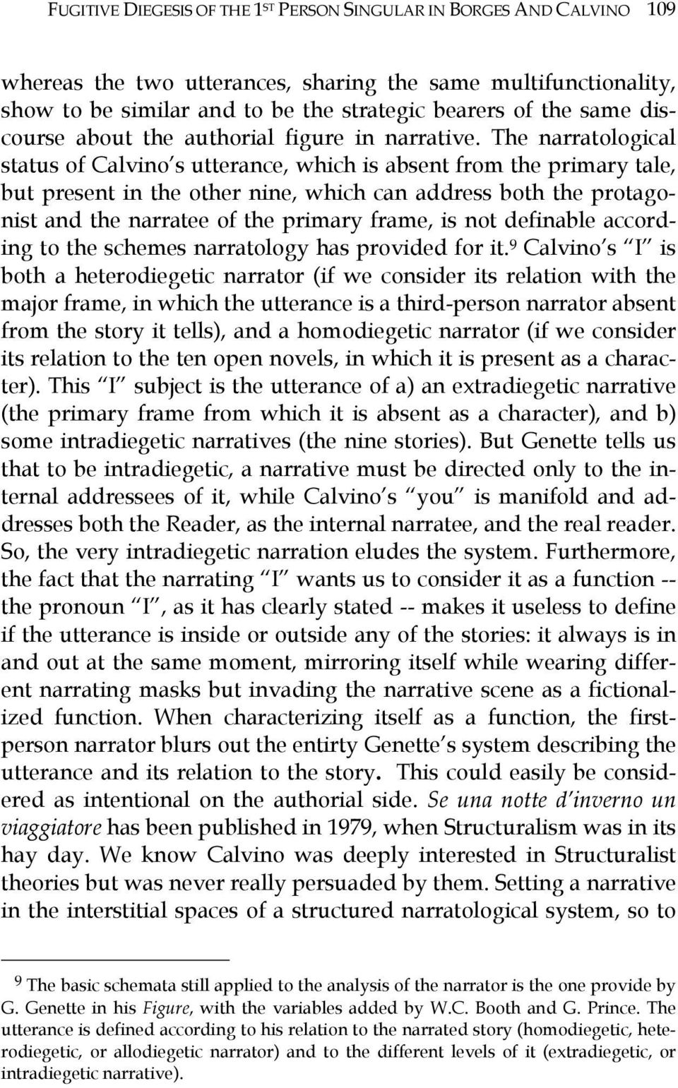 The narratological status of Calvino s utterance, which is absent from the primary tale, but present in the other nine, which can address both the protagonist and the narratee of the primary frame,