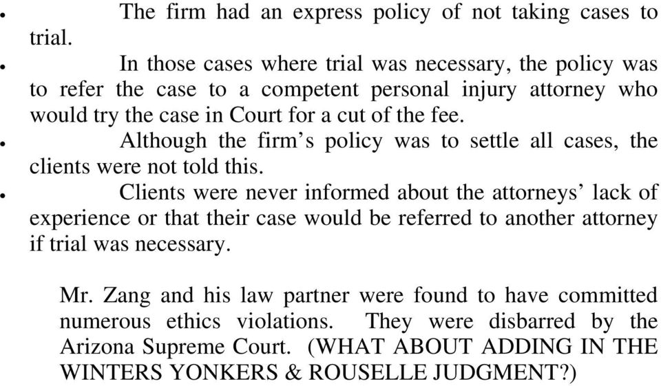 fee. Although the firm s policy was to settle all cases, the clients were not told this.