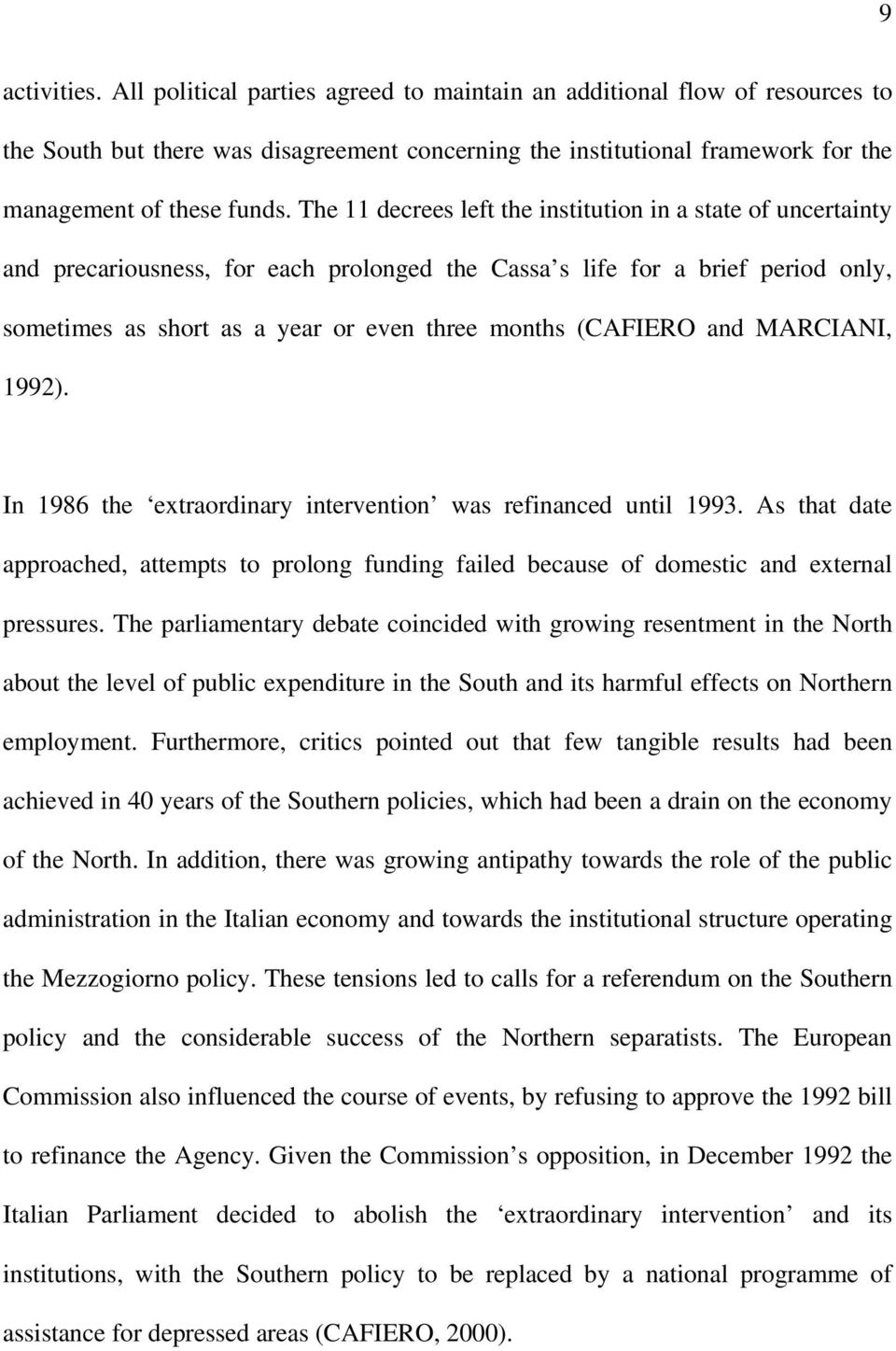(CAFIERO and MARCIANI, 1992). In 1986 the extraordinary intervention was refinanced until 1993. As that date approached, attempts to prolong funding failed because of domestic and external pressures.