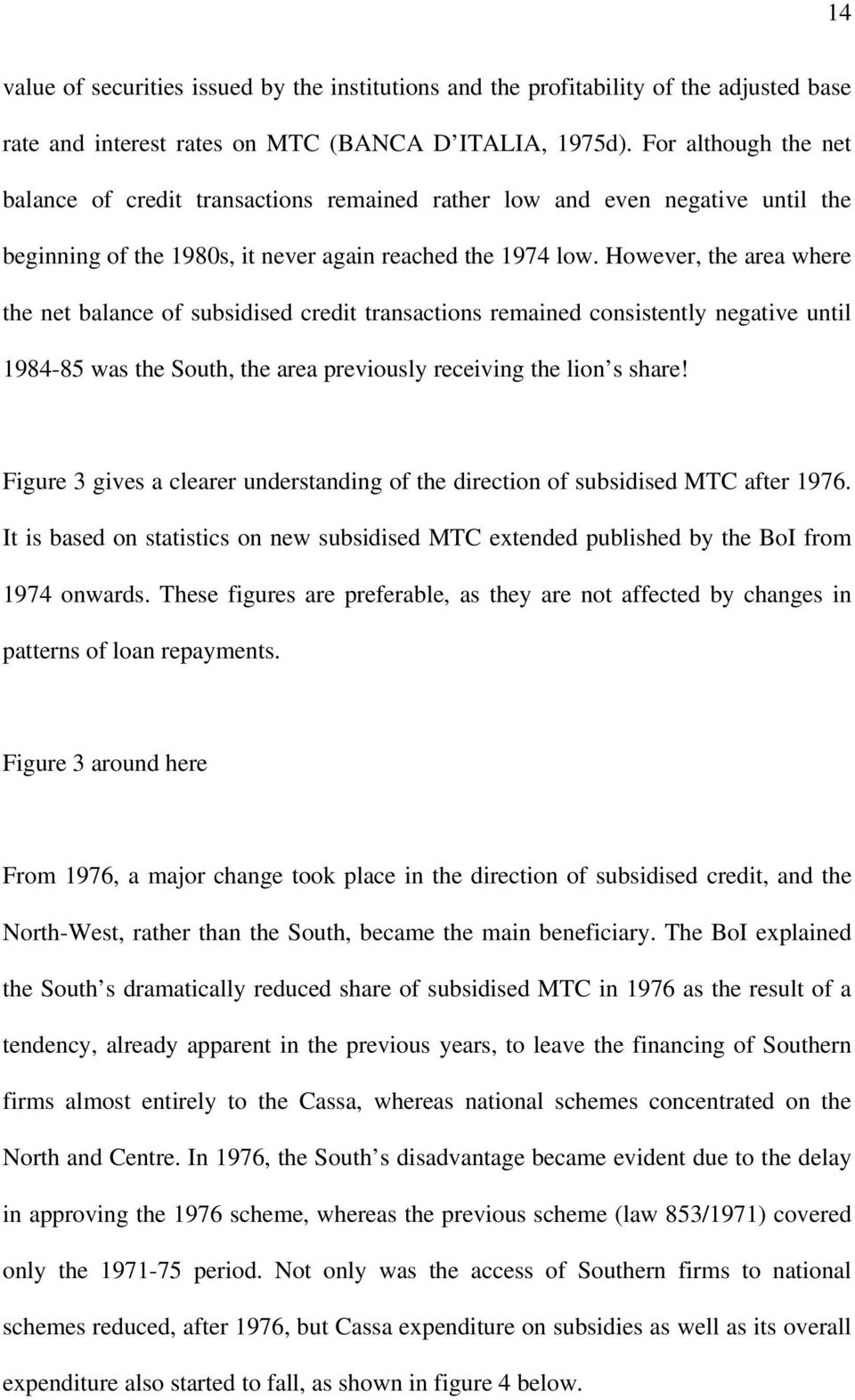 However, the area where the net balance of subsidised credit transactions remained consistently negative until 1984-85 was the South, the area previously receiving the lion s share!
