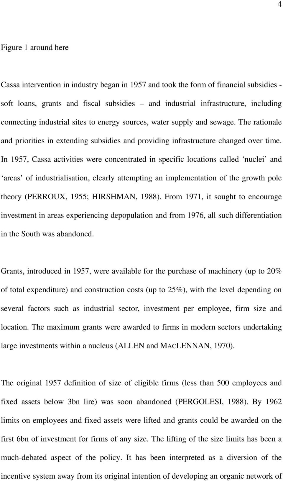 In 1957, Cassa activities were concentrated in specific locations called nuclei and areas of industrialisation, clearly attempting an implementation of the growth pole theory (PERROUX, 1955;