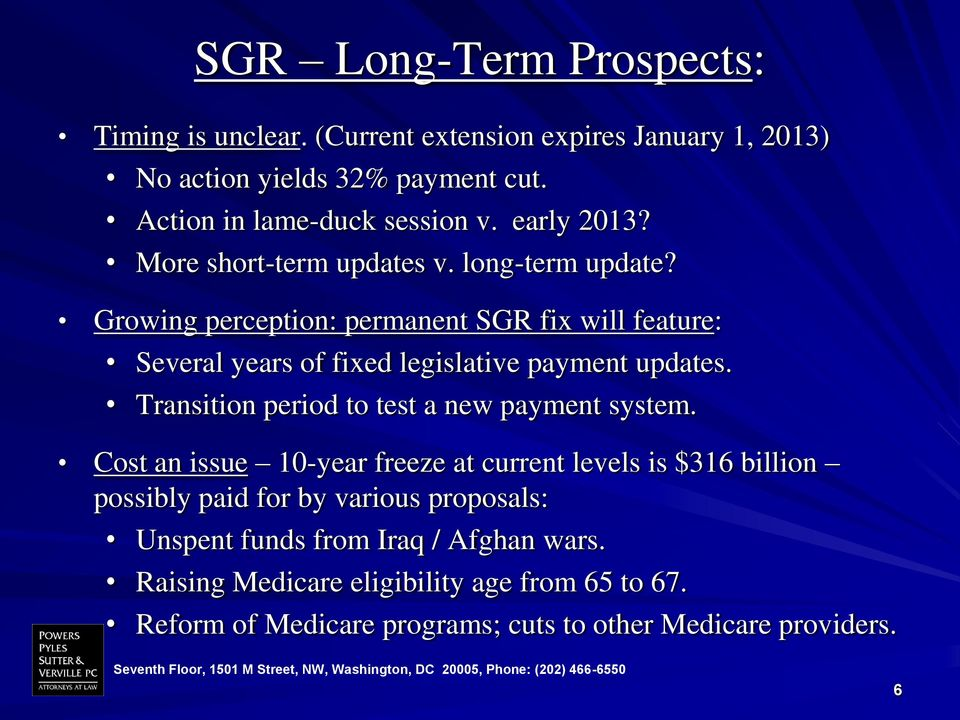 Growing perception: permanent SGR fix will feature: Several years of fixed legislative payment updates. Transition period to test a new payment system.
