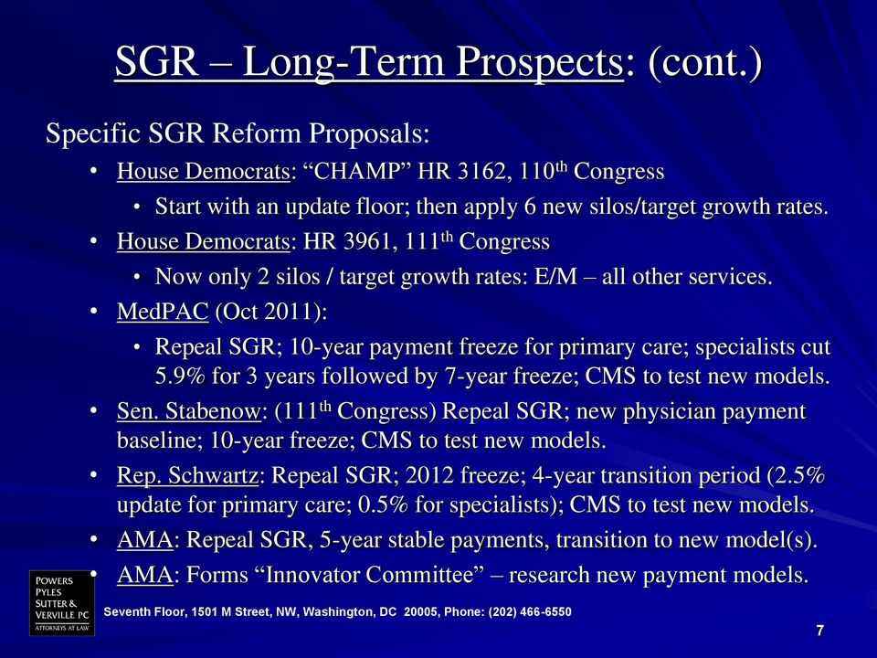 9% for 3 years followed by 7-year freeze; CMS to test new models. Sen. Stabenow: (111 th Congress) Repeal SGR; new physician payment baseline; 10-year freeze; CMS to test new models. Rep. Schwartz: Repeal SGR; 2012 freeze; 4-year transition period (2.
