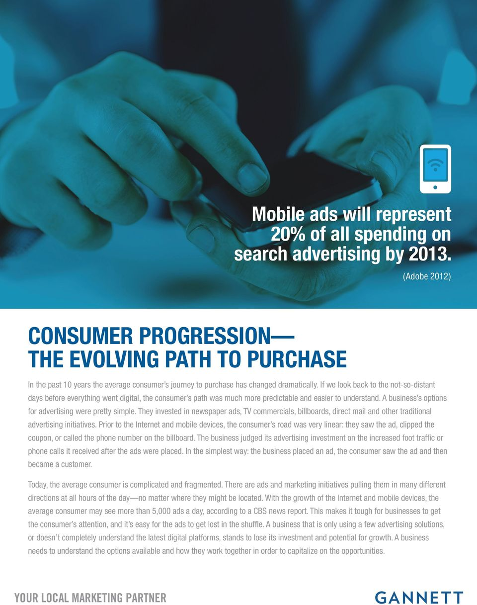 If we look back to the not-so-distant days before everything went digital, the consumer s path was much more predictable and easier to understand.