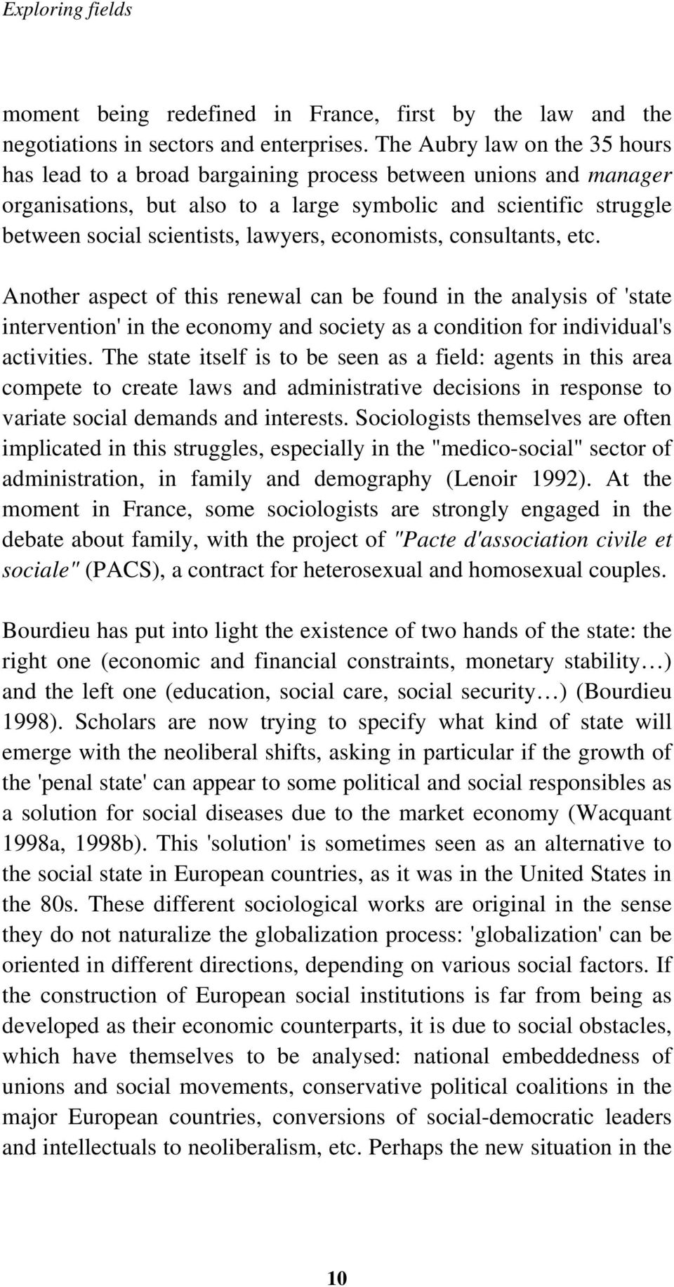 economists, consultants, etc. Another aspect of this renewal can be found in the analysis of 'state intervention' in the economy and society as a condition for individual's activities.