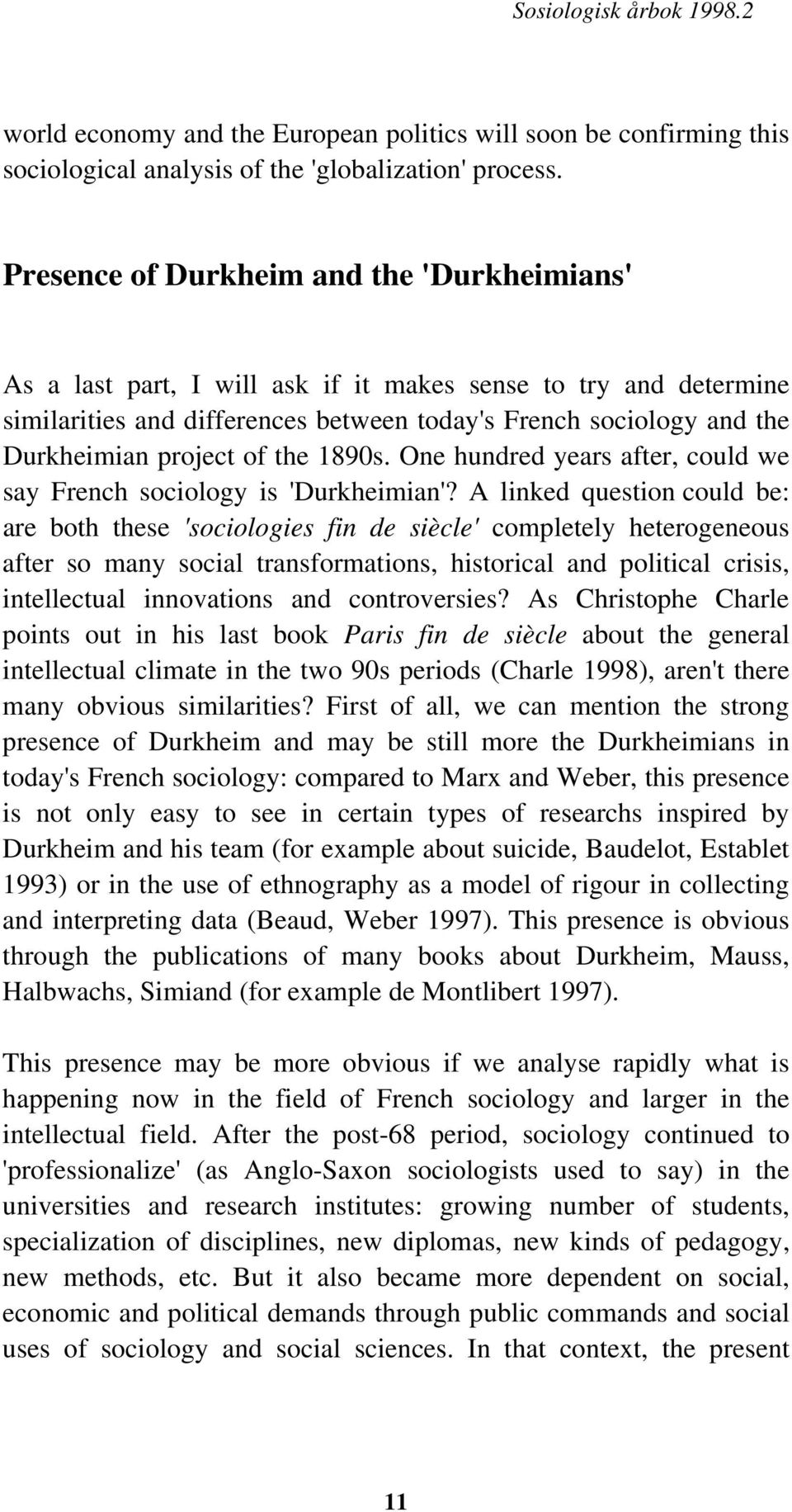 of the 1890s. One hundred years after, could we say French sociology is 'Durkheimian'?