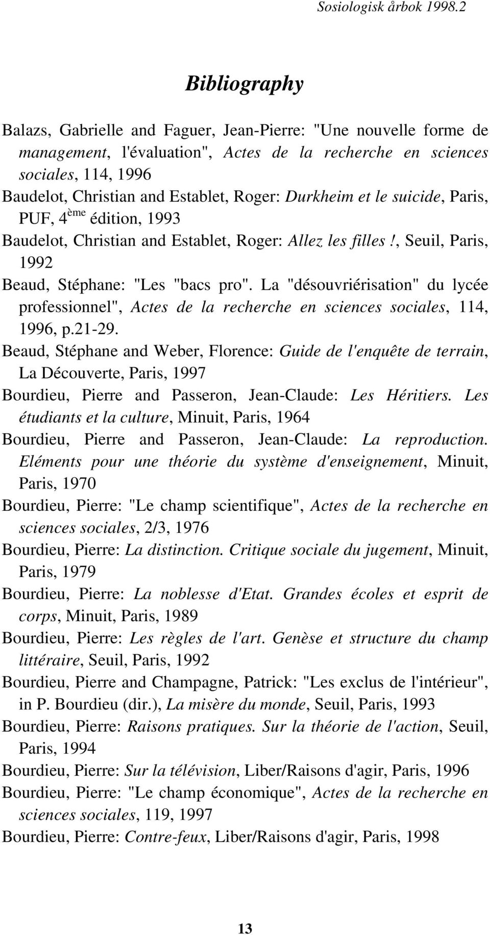 "Roger: Durkheim et le suicide, Paris, PUF, 4 ème édition, 1993 Baudelot, Christian and Establet, Roger: Allez les filles!, Seuil, Paris, 1992 Beaud, Stéphane: ""Les ""bacs pro""."
