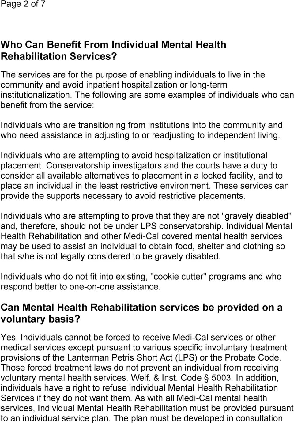 The following are some examples of individuals who can benefit from the service: Individuals who are transitioning from institutions into the community and who need assistance in adjusting to or