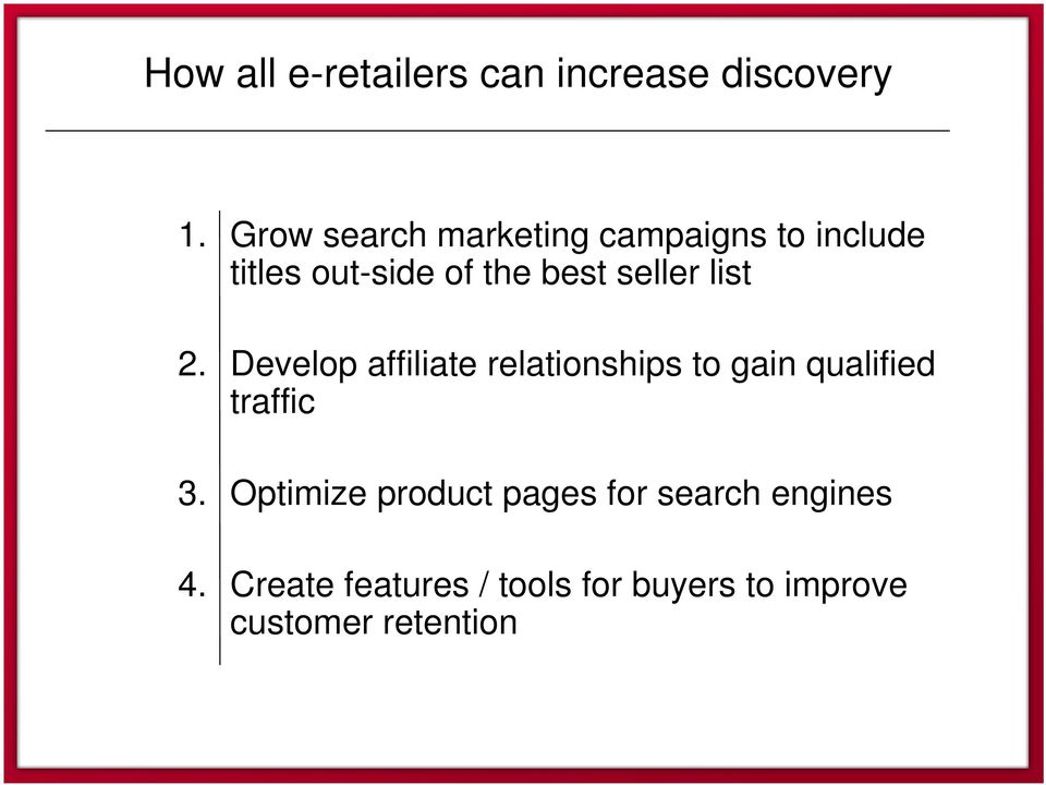 seller list 2. Develop affiliate relationships to gain qualified traffic 3.