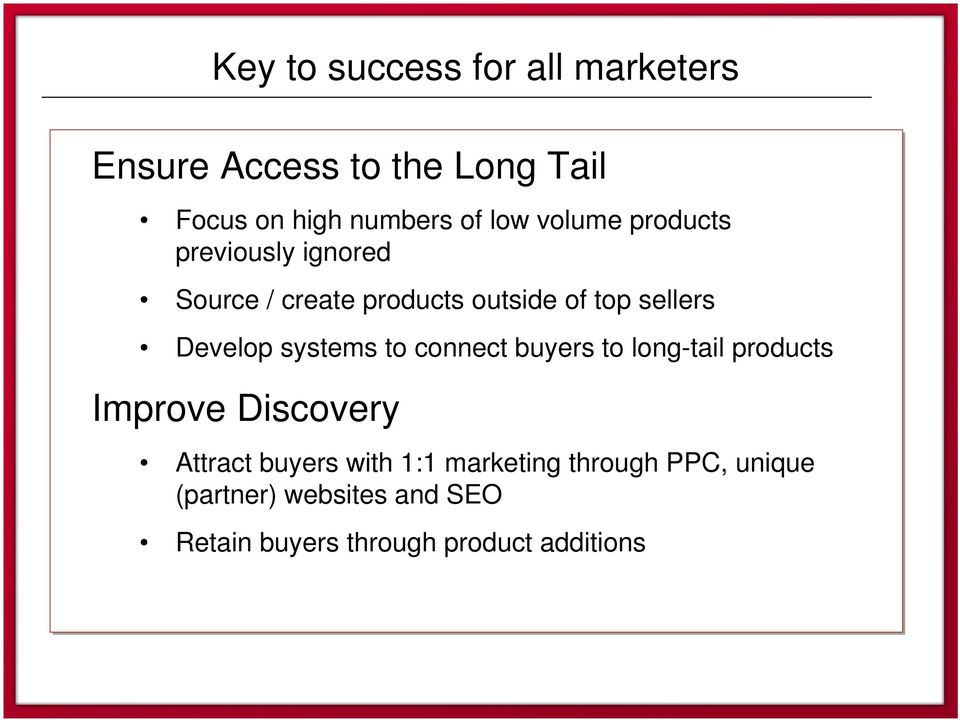 top sellers Develop systems to connect buyers to long-tail products Improve Discovery Attract buyers