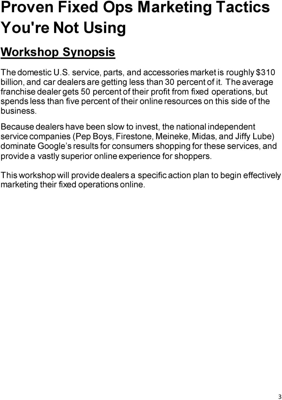 Because dealers have been slow to invest, the national independent service companies (Pep Boys, Firestone, Meineke, Midas, and Jiffy Lube) dominate Google s results for consumers shopping for