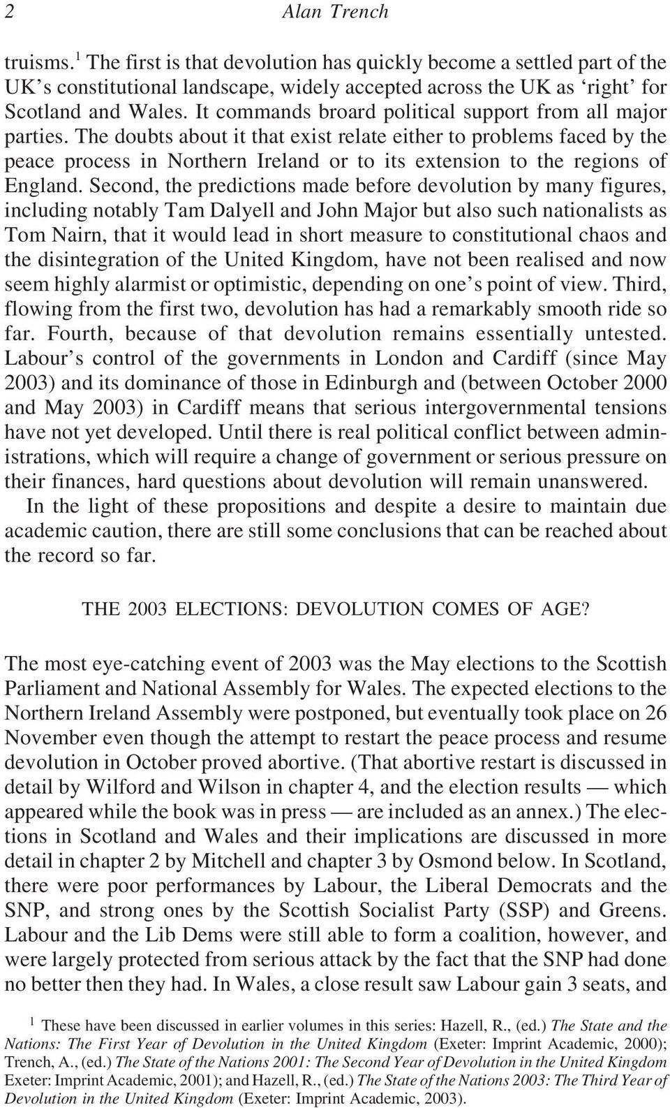 The doubts about it that exist relate either to problems faced by the peace process in Northern Ireland or to its extension to the regions of England.