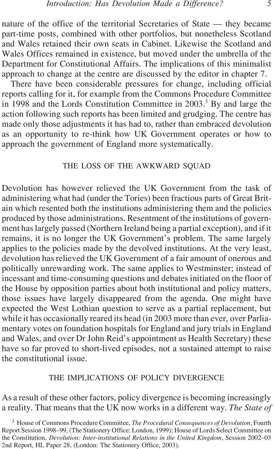 Likewise the Scotland and Wales Offices remained in existence, but moved under the umbrella of the Department for Constitutional Affairs.