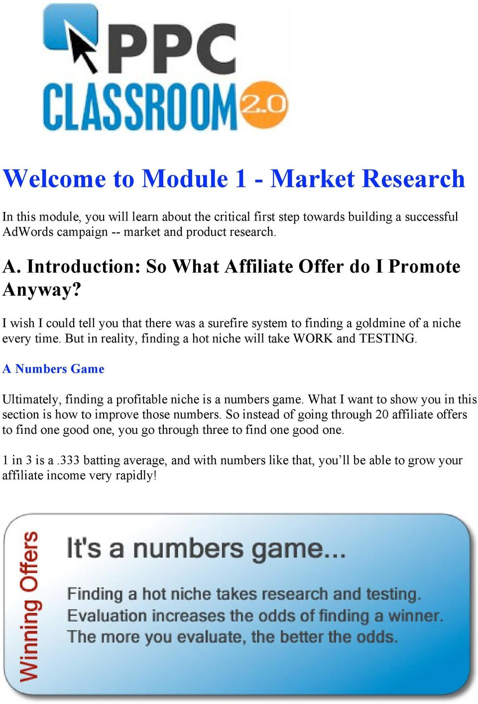 A Numbers Game Ultimately, finding a profitable niche is a numbers game. What I want to show you in this section is how to improve those numbers.