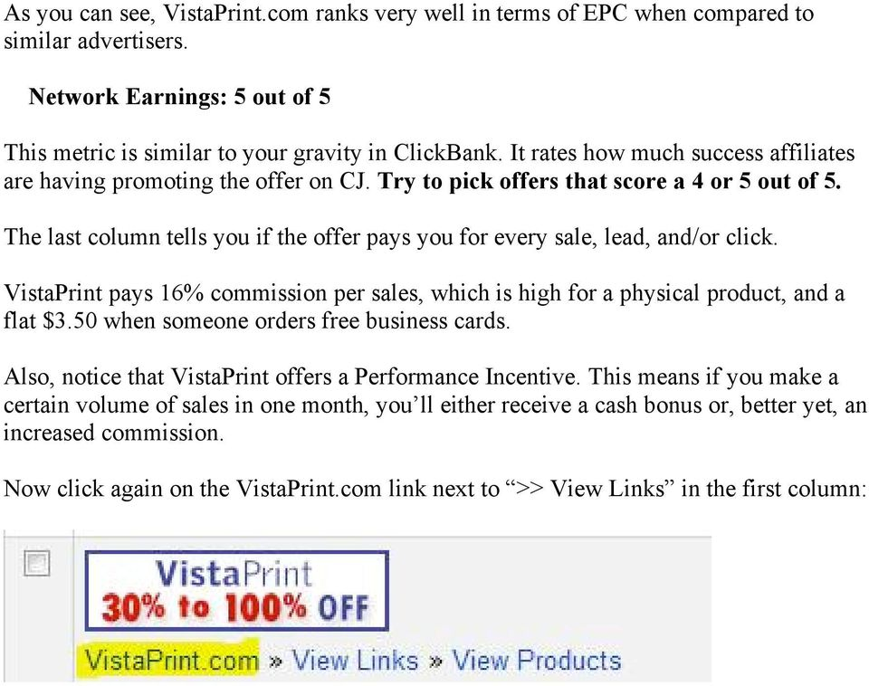 The last column tells you if the offer pays you for every sale, lead, and/or click. VistaPrint pays 16% commission per sales, which is high for a physical product, and a flat $3.