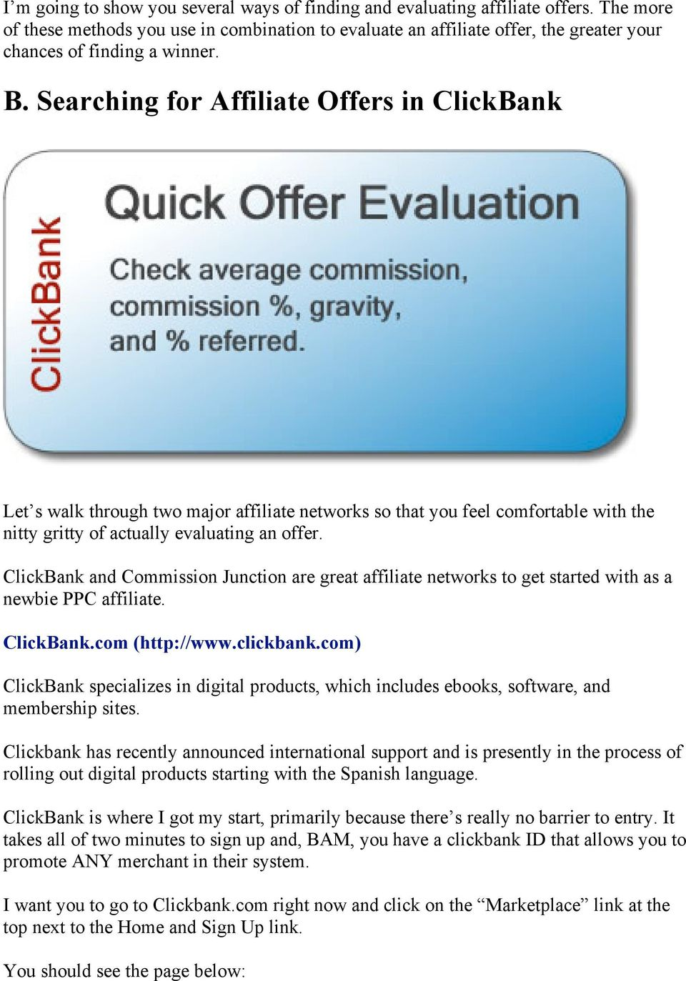 Searching for Affiliate Offers in ClickBank Let s walk through two major affiliate networks so that you feel comfortable with the nitty gritty of actually evaluating an offer.