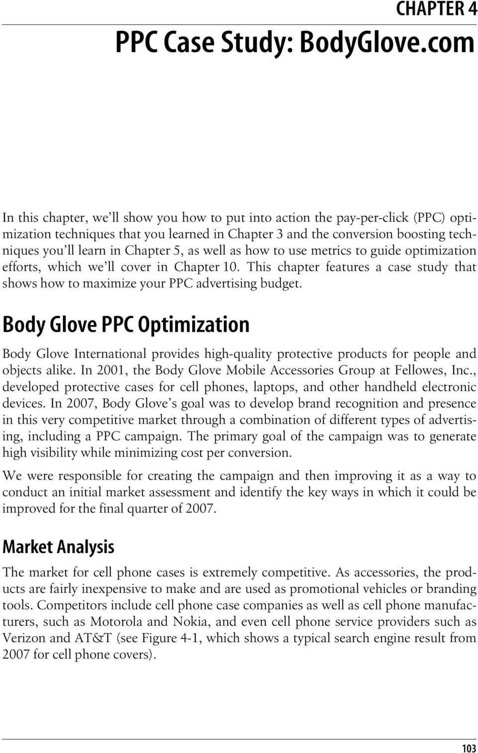Chapter 5, as well as how to use metrics to guide optimization efforts, which we ll cover in Chapter 10. This chapter features a case study that shows how to maximize your PPC advertising budget.