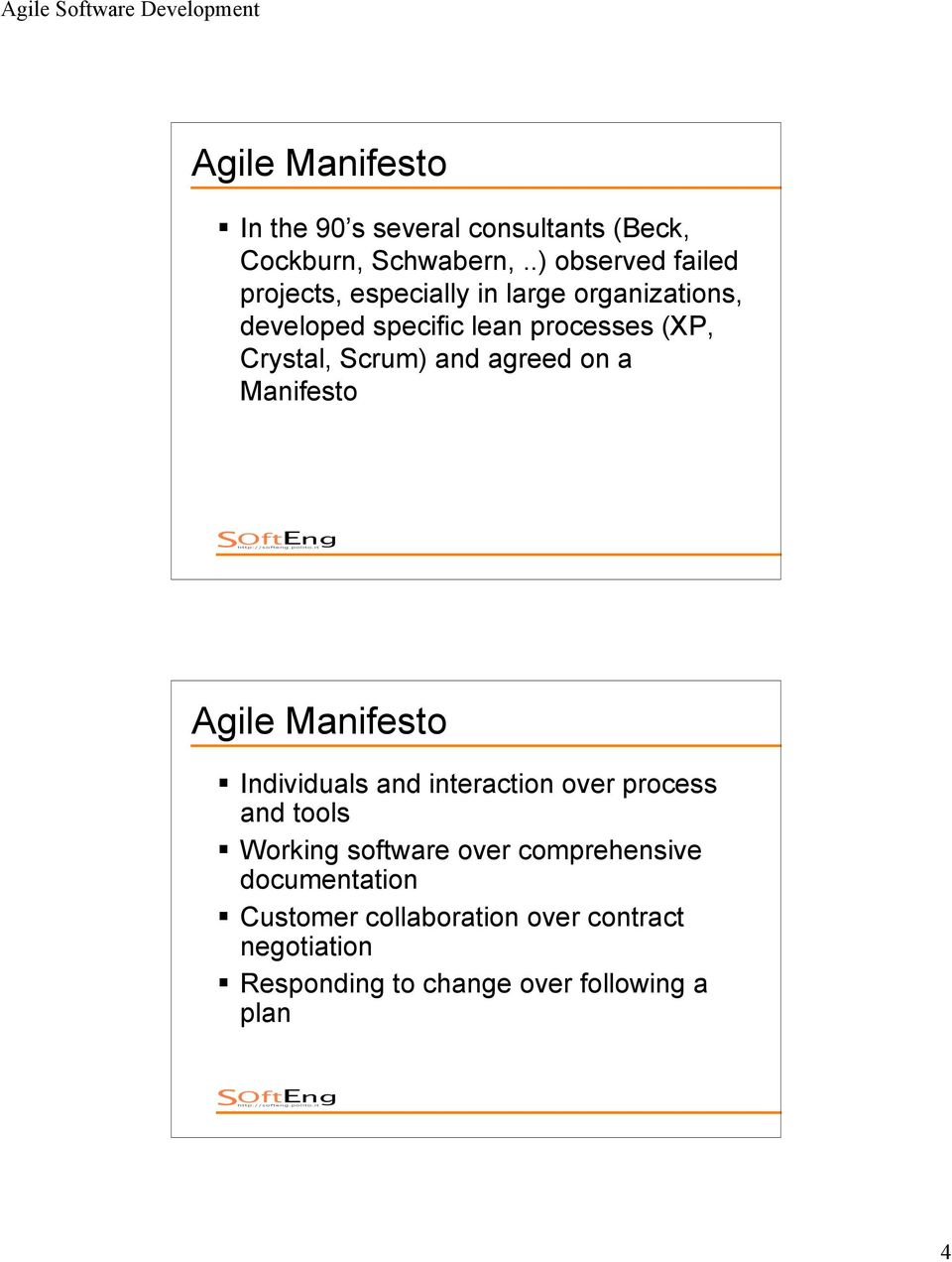 Crystal, Scrum) and agreed on a Manifesto Agile Manifesto Individuals and interaction over process and