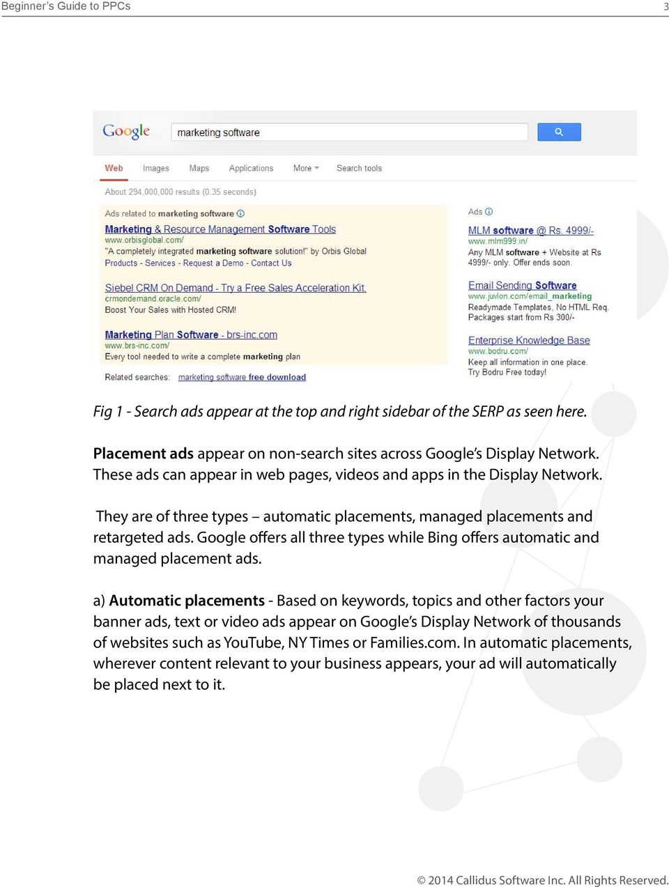 Google offers all three types while Bing offers automatic and managed placement ads.