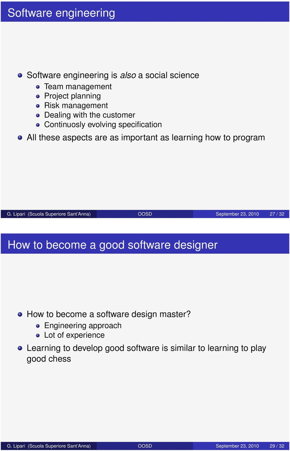 Lipari (Scuola Superiore Sant Anna) OOSD September 23, 2010 27 / 32 How to become a good software designer How to become a software design