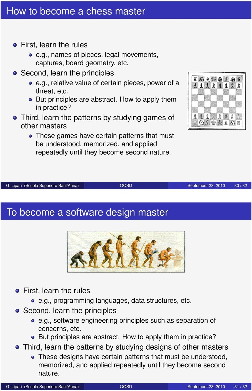 Third, learn the patterns by studying games of other masters These games have certain patterns that must be understood, memorized, and applied repeatedly until they become second nature. G.