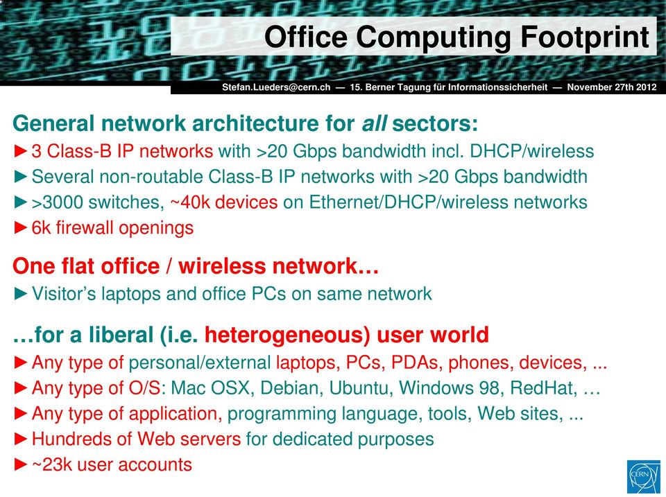 flat office / wireless network Visitor s laptops and office PCs on same network for a liberal (i.e. heterogeneous) user world Any type of personal/external laptops, PCs, PDAs, phones, devices,.
