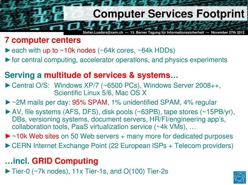 (AFS, DFS), disk pools (~63PB), tape stores (~15PB/yr), DBs, versioning systems, document servers, HR/FI/engineering app s, collaboration tools, PaaS virtualization service (~4k VMs), ~10k Web