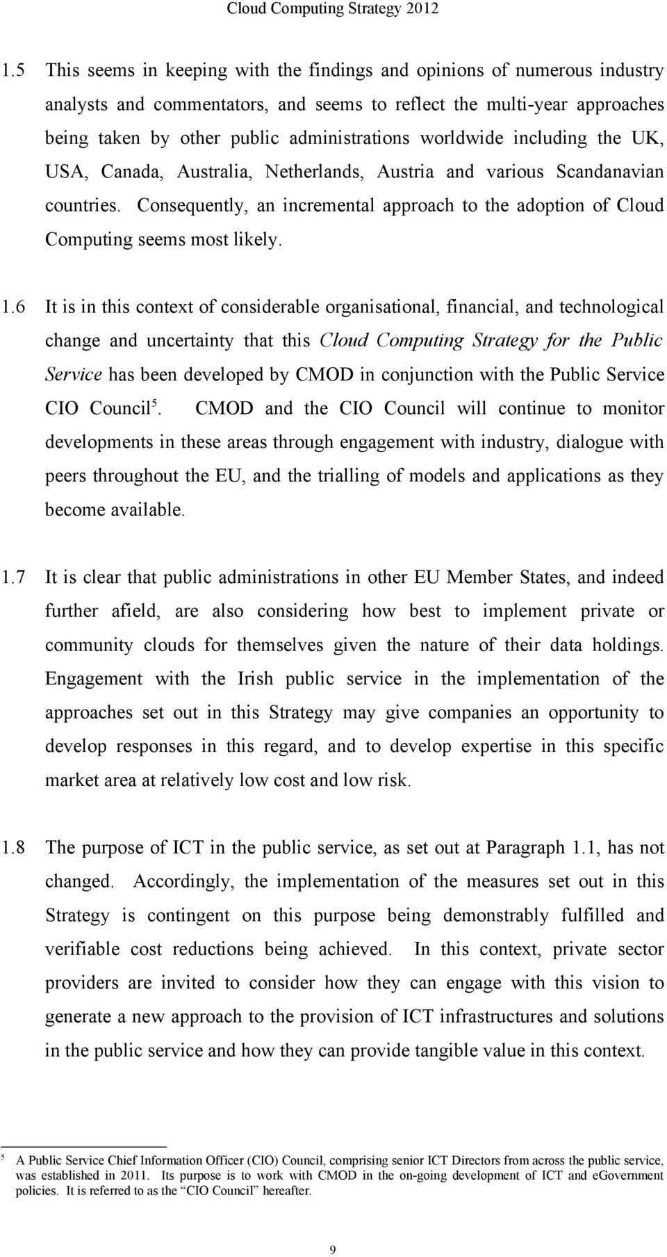 1.6 It is in this context of considerable organisational, financial, and technological change and uncertainty that this Cloud Computing Strategy for the Public Service has been developed by CMOD in