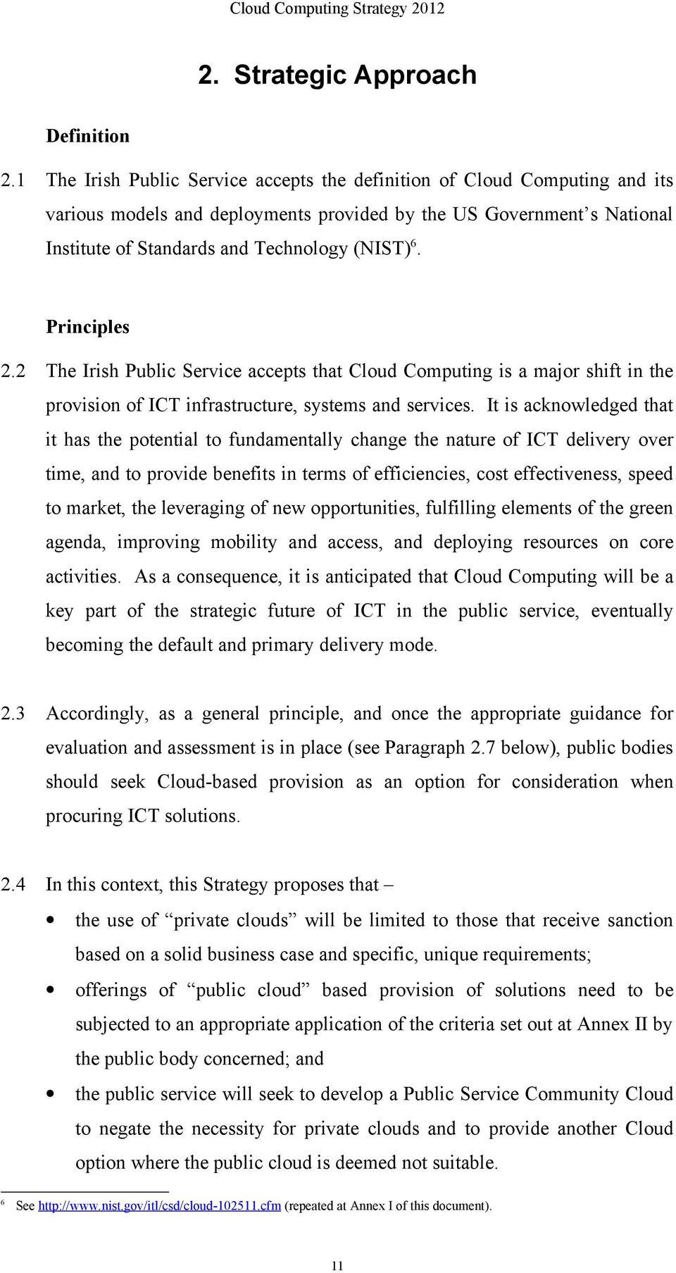 Principles 2.2 The Irish Public Service accepts that Cloud Computing is a major shift in the provision of ICT infrastructure, systems and services.
