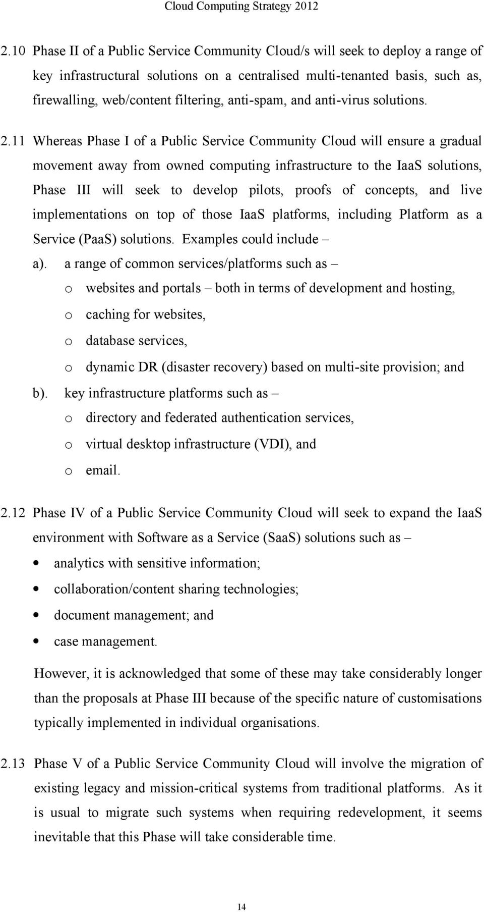 11 Whereas Phase I of a Public Service Community Cloud will ensure a gradual movement away from owned computing infrastructure to the IaaS solutions, Phase III will seek to develop pilots, proofs of