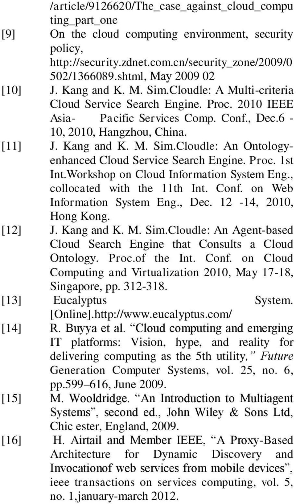 Kang and K. M. Sim.Cloudle: An Ontologyenhanced Cloud Service Search Engine. Proc. 1st Int.Workshop on Cloud Information System Eng., collocated with the 11th Int. Conf. on Web Information System Eng.
