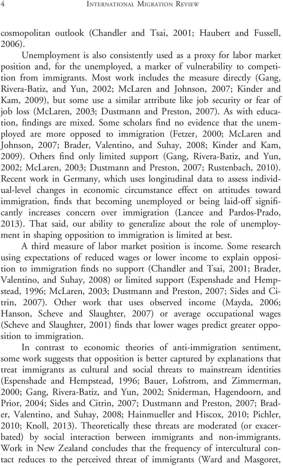 Most work includes the measure directly (Gang, Rivera-Batiz, and Yun, 2002; McLaren and Johnson, 2007; Kinder and Kam, 2009), but some use a similar attribute like job security or fear of job loss