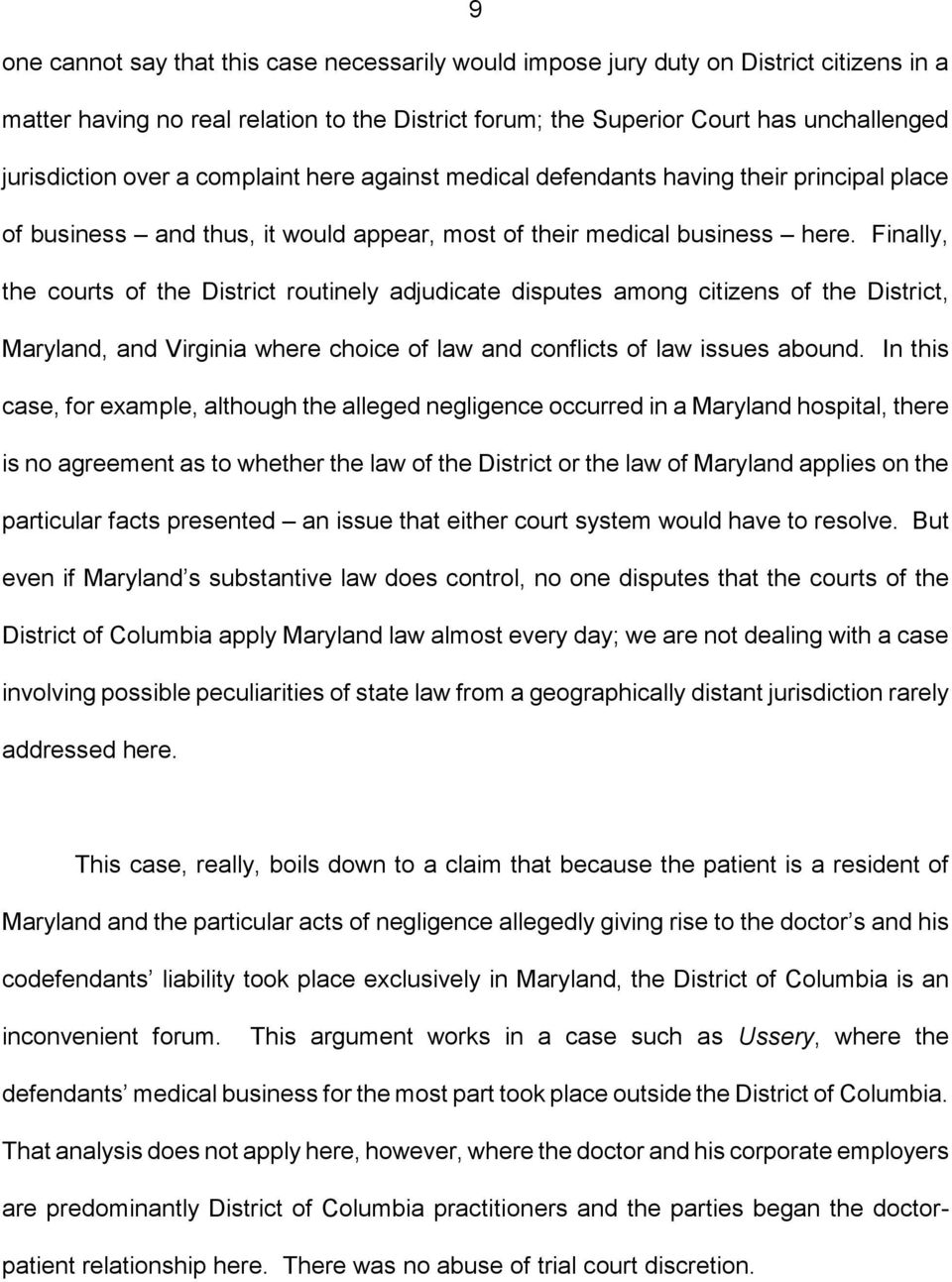 Finally, the courts of the District routinely adjudicate disputes among citizens of the District, Maryland, and Virginia where choice of law and conflicts of law issues abound.