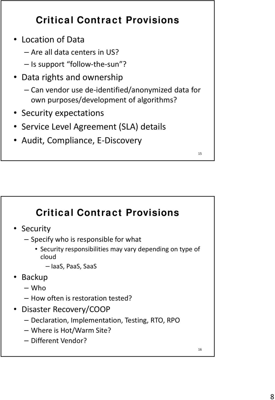Security expectations Service Level Agreement (SLA) details Audit, Compliance, E Discovery 15 Critical Contract Provisions Security Specify who is